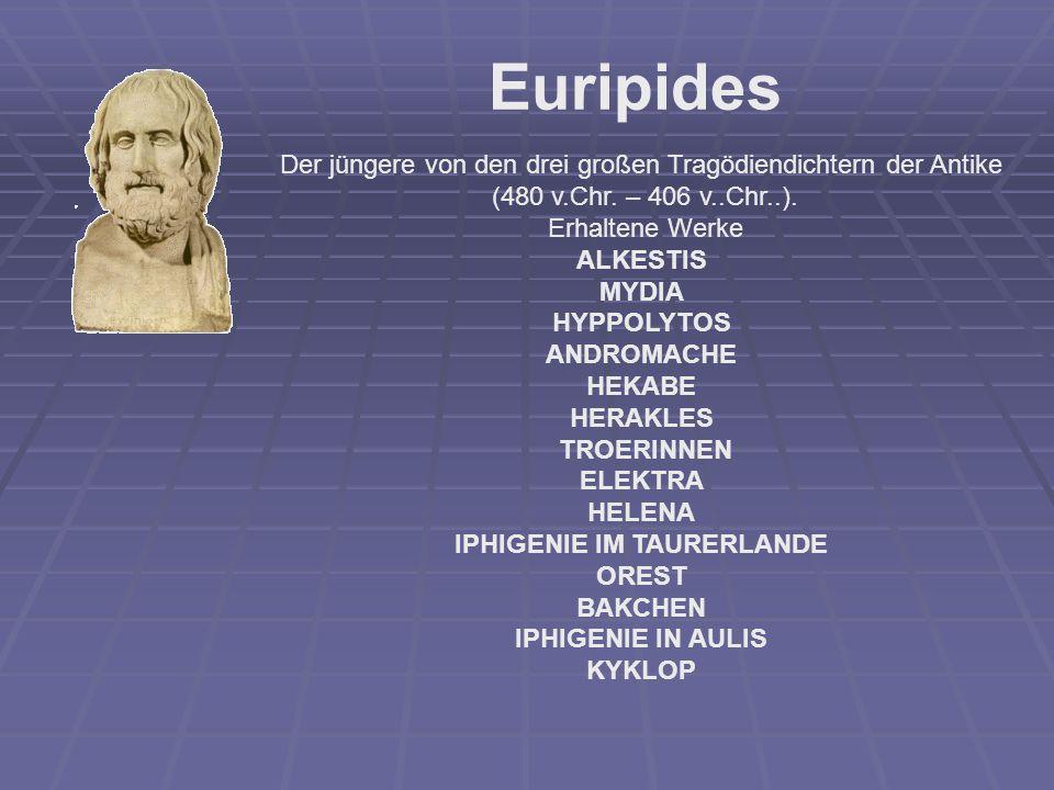Euripides Der jüngere von den drei großen Tragödiendichtern der Antike (480 v.Chr. – 406 v..Chr..). Erhaltene Werke ALKESTIS MYDIA HYPPOLYTOS ANDROMAC