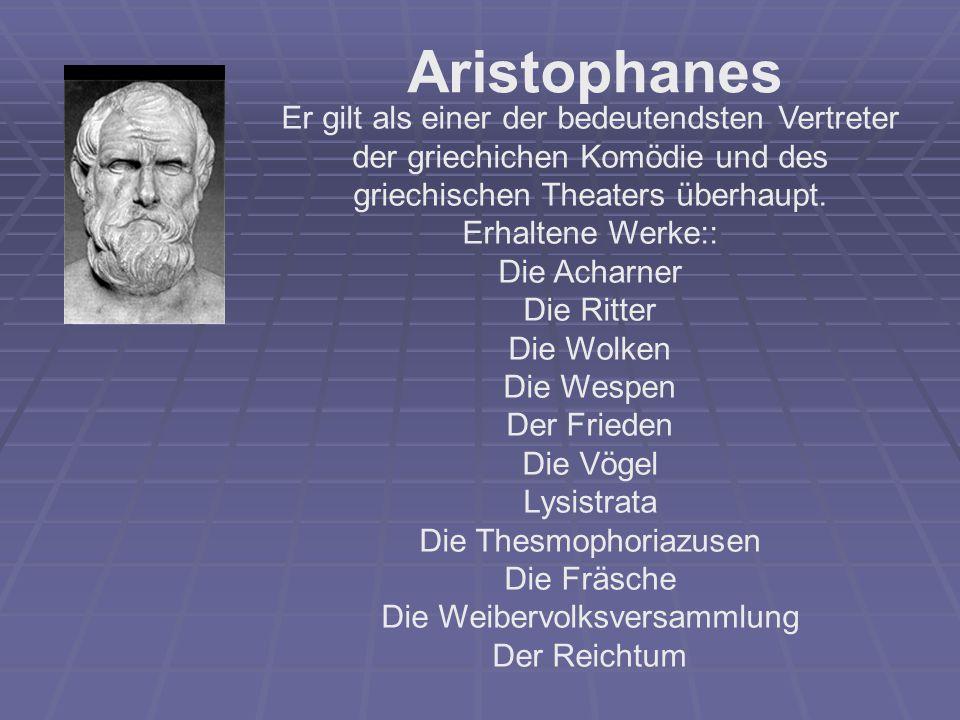 Er gilt als einer der bedeutendsten Vertreter der griechichen Komödie und des griechischen Theaters überhaupt. Erhaltene Werke:: Die Acharner Die Ritt