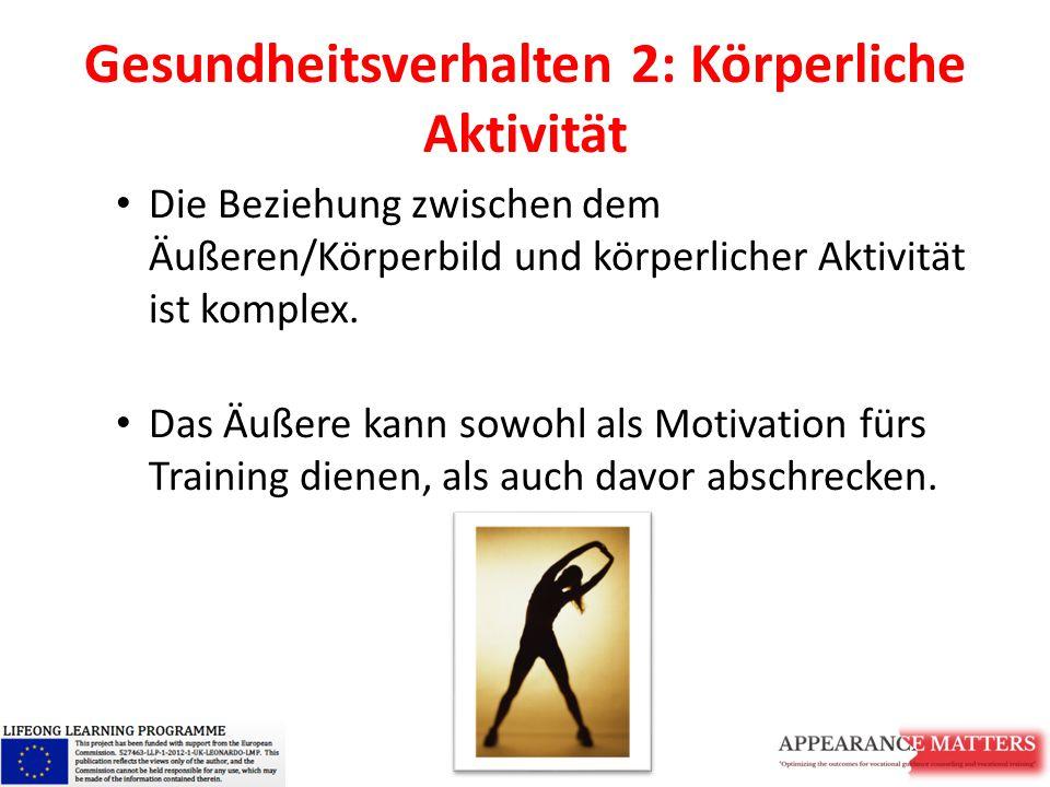 Gesundheitsverhalten 2: Körperliche Aktivität Die Beziehung zwischen dem Äußeren/Körperbild und körperlicher Aktivität ist komplex. Das Äußere kann so