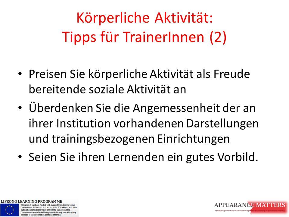 Körperliche Aktivität: Tipps für TrainerInnen (2) Preisen Sie körperliche Aktivität als Freude bereitende soziale Aktivität an Überdenken Sie die Ange