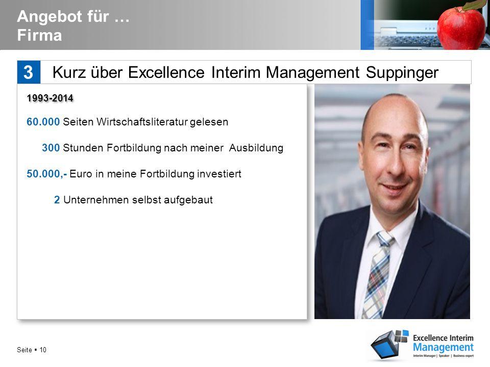 Seite  9 Kurz über Excellence Interim Management Suppinger 3 Angebot für … Firma  geb. 1969 in Graz  1992 - 1995 Studium Dipl. Fachwirt für Marketi