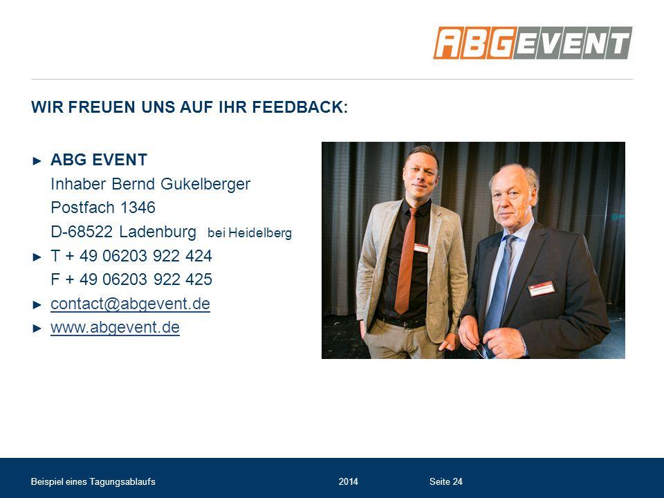 WIR FREUEN UNS AUF IHR FEEDBACK: ► ABG EVENT Inhaber Bernd Gukelberger Postfach 1346 D-68522 Ladenburg bei Heidelberg ► T + 49 06203 922 424 F + 49 06