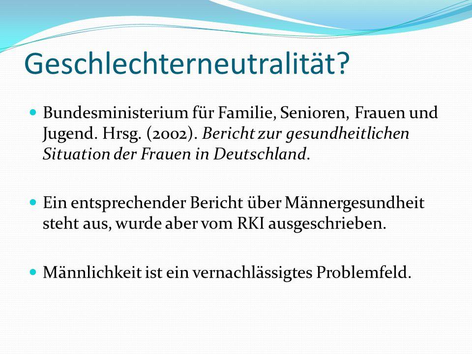 Geschlechterneutralität? Bundesministerium für Familie, Senioren, Frauen und Jugend. Hrsg. (2002). Bericht zur gesundheitlichen Situation der Frauen i