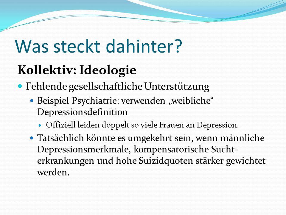 """Was steckt dahinter? Kollektiv: Ideologie Fehlende gesellschaftliche Unterstützung Beispiel Psychiatrie: verwenden """"weibliche"""" Depressionsdefinition O"""