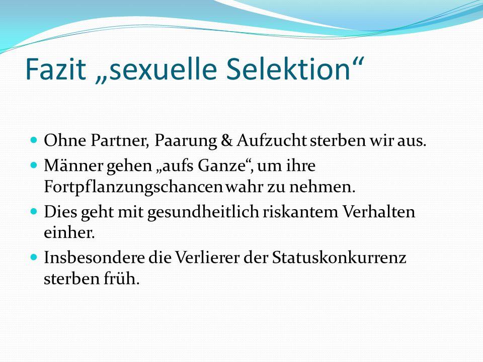 """Fazit """"sexuelle Selektion"""" Ohne Partner, Paarung & Aufzucht sterben wir aus. Männer gehen """"aufs Ganze"""", um ihre Fortpflanzungschancen wahr zu nehmen."""