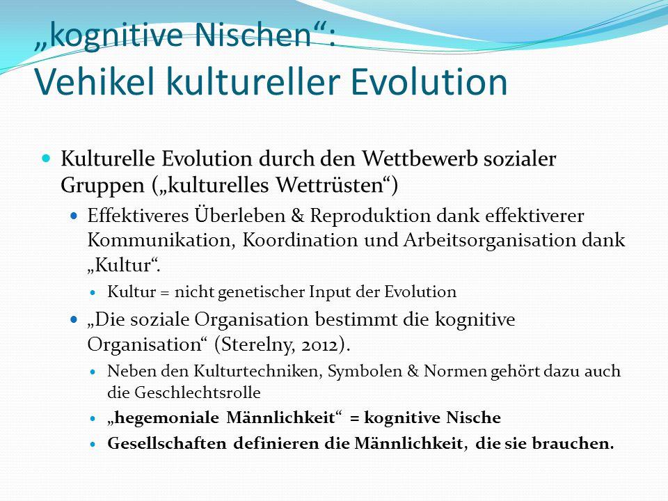 """""""kognitive Nischen"""": Vehikel kultureller Evolution Kulturelle Evolution durch den Wettbewerb sozialer Gruppen (""""kulturelles Wettrüsten"""") Effektiveres"""