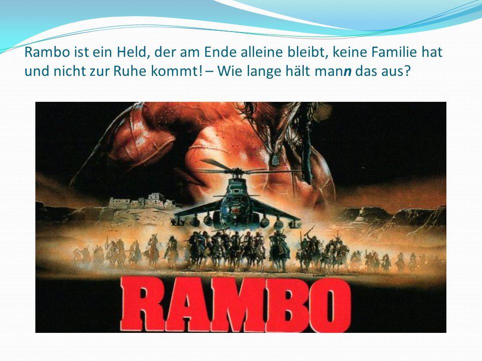 Rambo ist ein Held, der am Ende alleine bleibt, keine Familie hat und nicht zur Ruhe kommt! – Wie lange hält mann das aus?
