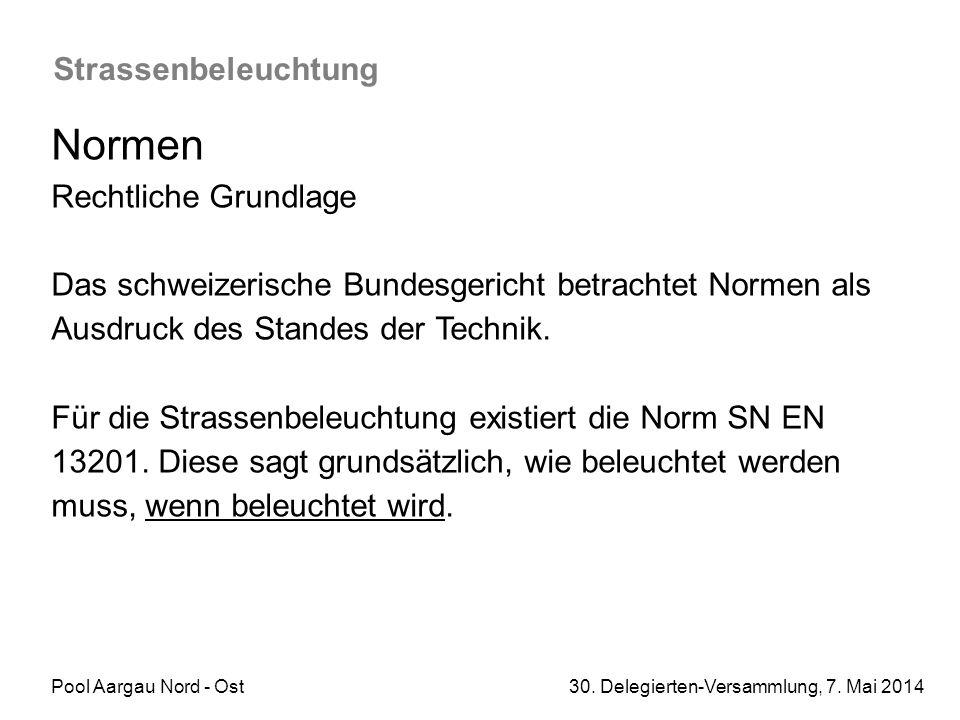Pool Aargau Nord - Ost 30. Delegierten-Versammlung, 7. Mai 2014 Strassenbeleuchtung Normen Rechtliche Grundlage Das schweizerische Bundesgericht betra
