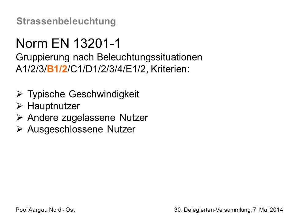 Pool Aargau Nord - Ost 30. Delegierten-Versammlung, 7. Mai 2014 Strassenbeleuchtung Norm EN 13201-1 Gruppierung nach Beleuchtungssituationen A1/2/3/B1
