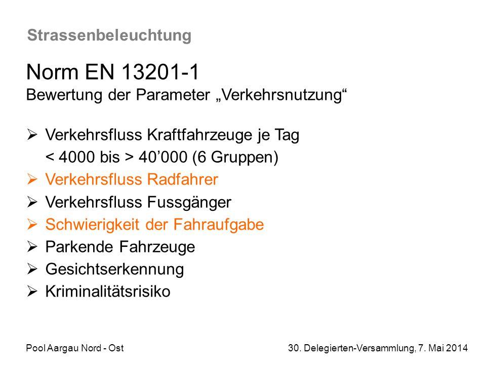 """Pool Aargau Nord - Ost 30. Delegierten-Versammlung, 7. Mai 2014 Strassenbeleuchtung Norm EN 13201-1 Bewertung der Parameter """"Verkehrsnutzung""""  Verkeh"""
