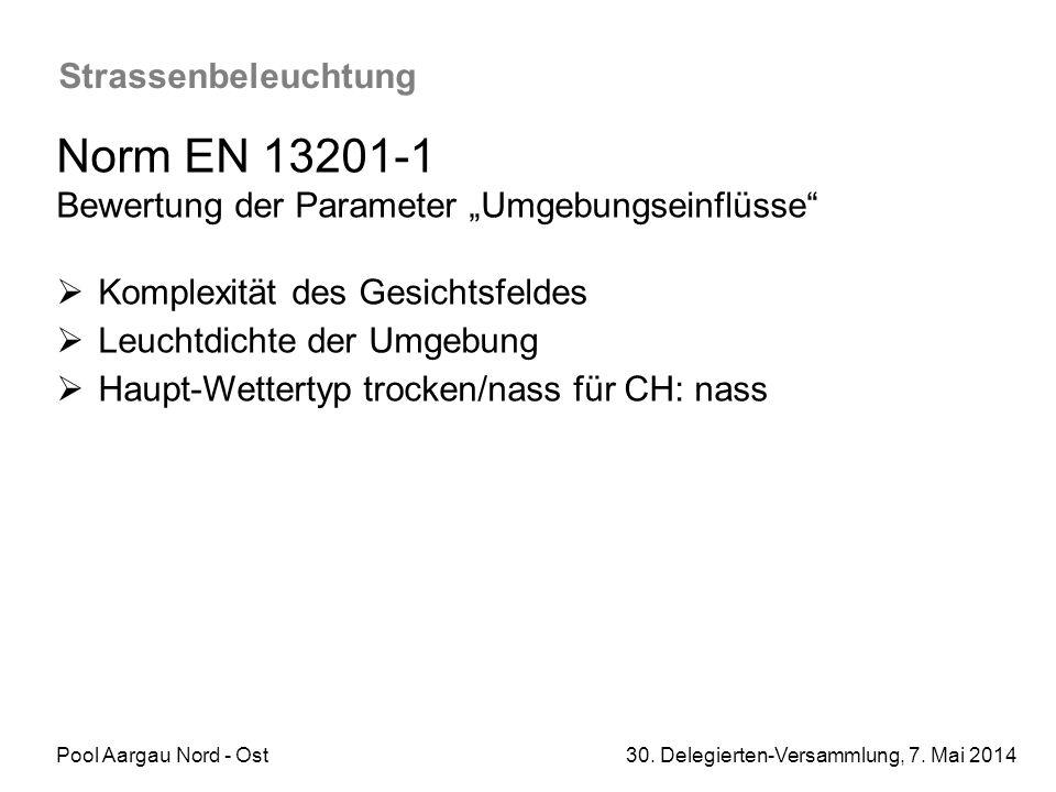"Pool Aargau Nord - Ost 30. Delegierten-Versammlung, 7. Mai 2014 Strassenbeleuchtung Norm EN 13201-1 Bewertung der Parameter ""Umgebungseinflüsse""  Kom"