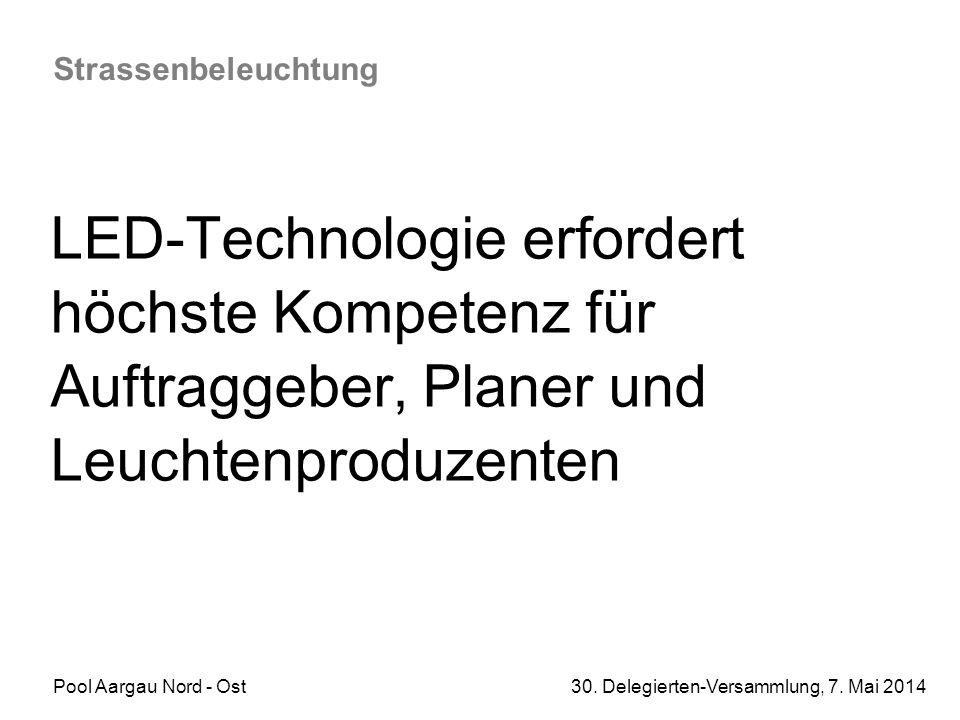 Pool Aargau Nord - Ost 30. Delegierten-Versammlung, 7. Mai 2014 Strassenbeleuchtung LED-Technologie erfordert höchste Kompetenz für Auftraggeber, Plan