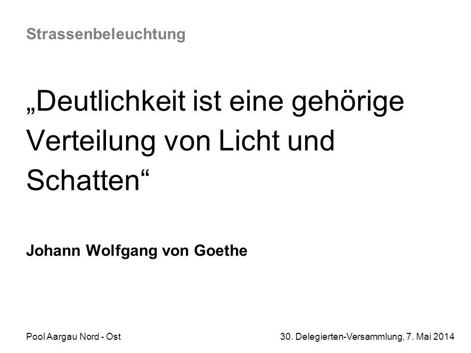 """Pool Aargau Nord - Ost 30. Delegierten-Versammlung, 7. Mai 2014 Strassenbeleuchtung """"Deutlichkeit ist eine gehörige Verteilung von Licht und Schatten"""""""