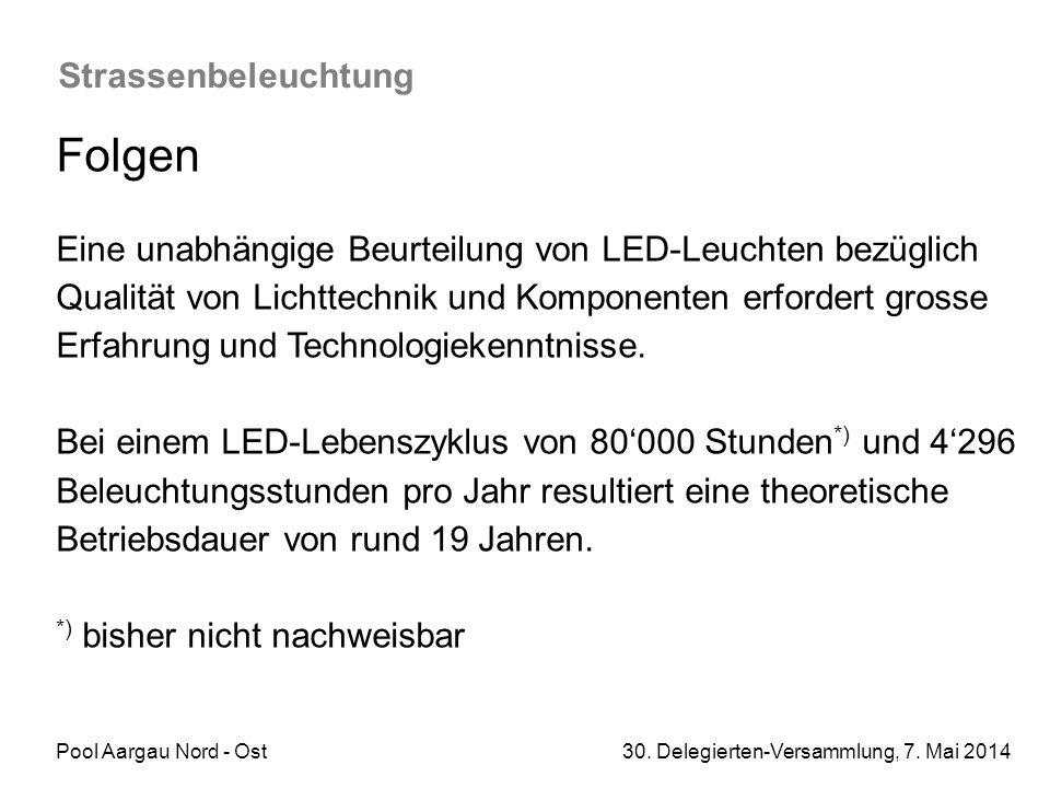 Pool Aargau Nord - Ost 30. Delegierten-Versammlung, 7. Mai 2014 Strassenbeleuchtung Folgen Eine unabhängige Beurteilung von LED-Leuchten bezüglich Qua