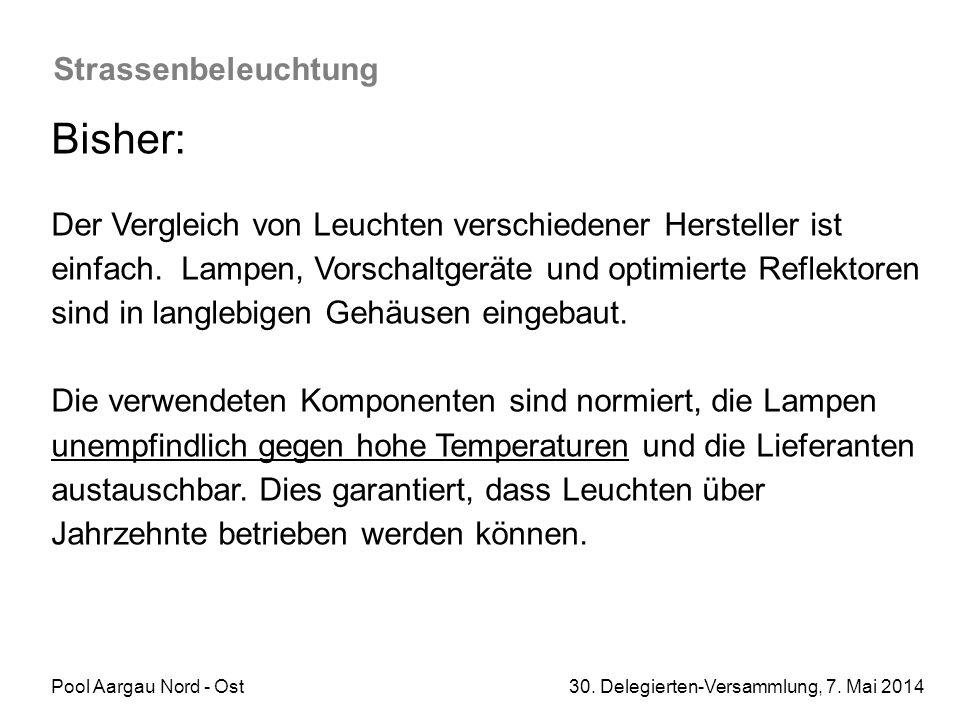 Pool Aargau Nord - Ost 30. Delegierten-Versammlung, 7. Mai 2014 Strassenbeleuchtung Bisher: Der Vergleich von Leuchten verschiedener Hersteller ist ei