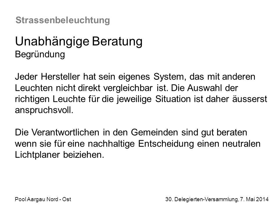 Pool Aargau Nord - Ost 30. Delegierten-Versammlung, 7. Mai 2014 Strassenbeleuchtung Unabhängige Beratung Begründung Jeder Hersteller hat sein eigenes