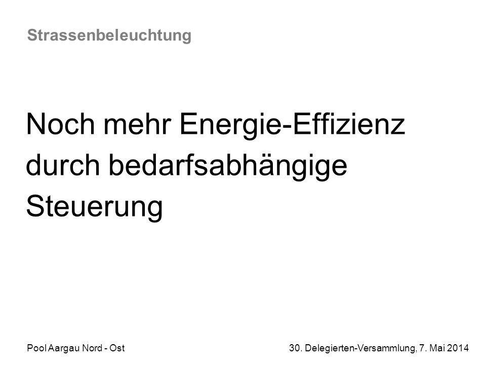 Pool Aargau Nord - Ost 30. Delegierten-Versammlung, 7. Mai 2014 Strassenbeleuchtung Noch mehr Energie-Effizienz durch bedarfsabhängige Steuerung