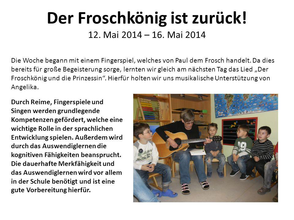 Der Froschkönig ist zurück! 12. Mai 2014 – 16. Mai 2014 Die Woche begann mit einem Fingerspiel, welches von Paul dem Frosch handelt. Da dies bereits f