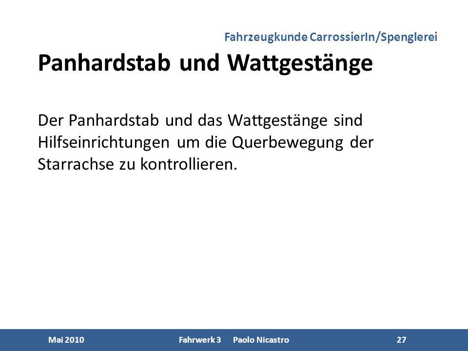 27 Mai 2010Fahrwerk 3 Paolo Nicastro27 Fahrzeugkunde CarrossierIn/Spenglerei Panhardstab und Wattgestänge Der Panhardstab und das Wattgestänge sind Hilfseinrichtungen um die Querbewegung der Starrachse zu kontrollieren.
