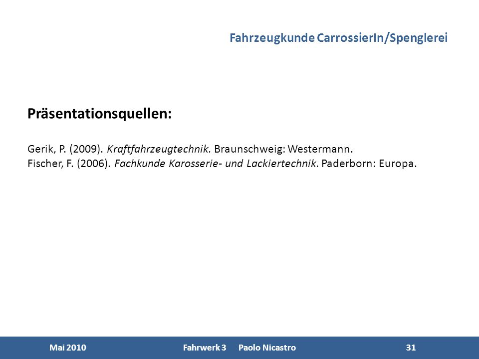 31 Mai 2010Fahrwerk 3 Paolo Nicastro31 Fahrzeugkunde CarrossierIn/Spenglerei Präsentationsquellen: Gerik, P.