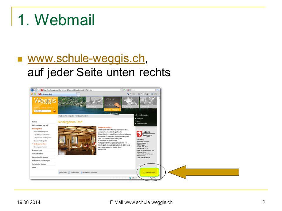 19.08.2014 E-Mail www.schule-weggis.ch 1 E-Mail-Bewirtschaftung www.schule-weggis.ch Zwei Möglichkeiten:  über Webmail von jedem beliebigem PC aus 