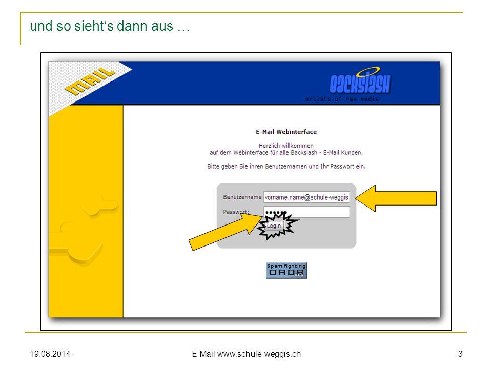 19.08.2014 E-Mail www.schule-weggis.ch 2 1. Webmail www.schule-weggis.ch, auf jeder Seite unten rechts www.schule-weggis.ch