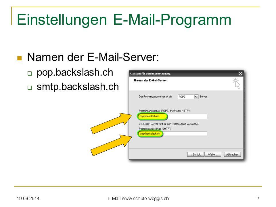 19.08.2014 E-Mail www.schule-weggis.ch 7 Namen der E-Mail-Server:  pop.backslash.ch  smtp.backslash.ch Einstellungen E-Mail-Programm