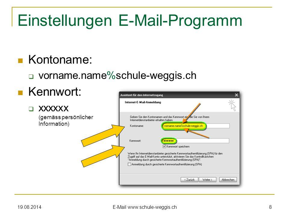 19.08.2014 E-Mail www.schule-weggis.ch 8 Einstellungen E-Mail-Programm Kontoname:  vorname.name%schule-weggis.ch Kennwort:  xxxxxx (gemäss persönlicher Information)