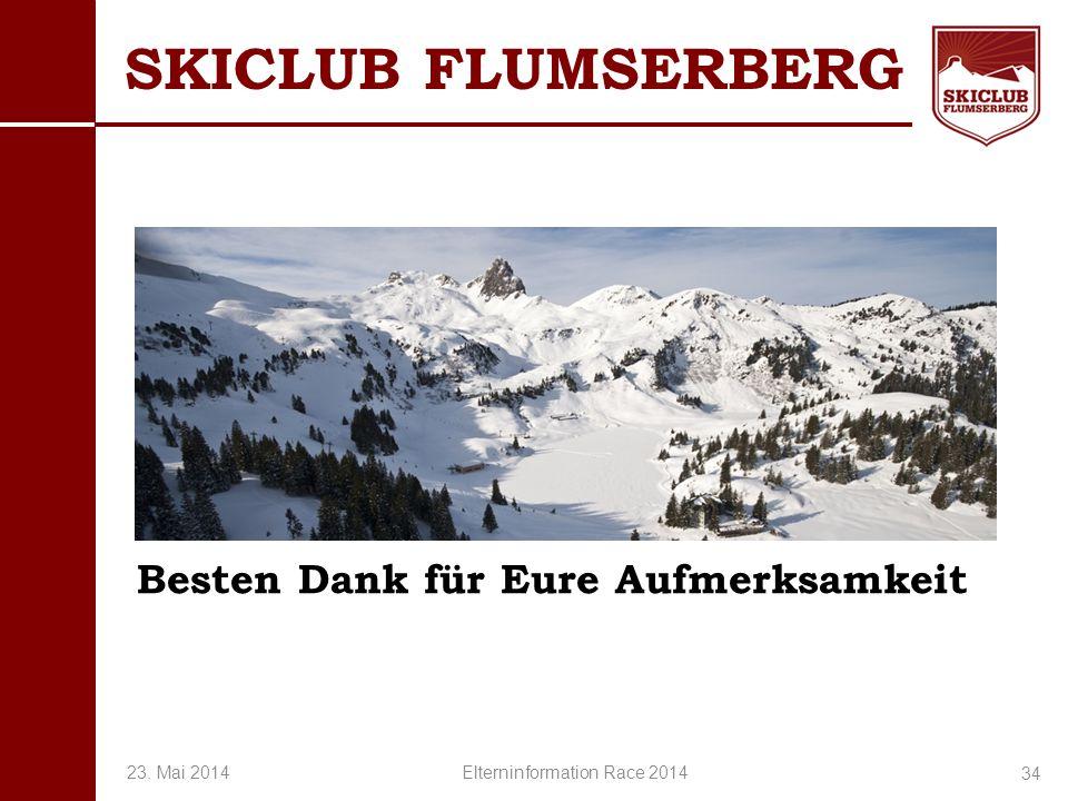 O+IO+I SKICLUB FLUMSERBERG 34 Besten Dank für Eure Aufmerksamkeit 23. Mai 2014 Elterninformation Race 2014