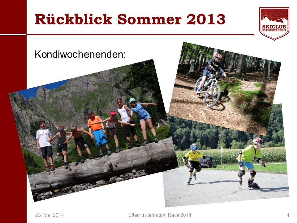 O+IO+I Rückblick Sommer 2013 Kondiwochenenden: 4 23. Mai 2014 Elterninformation Race 2014