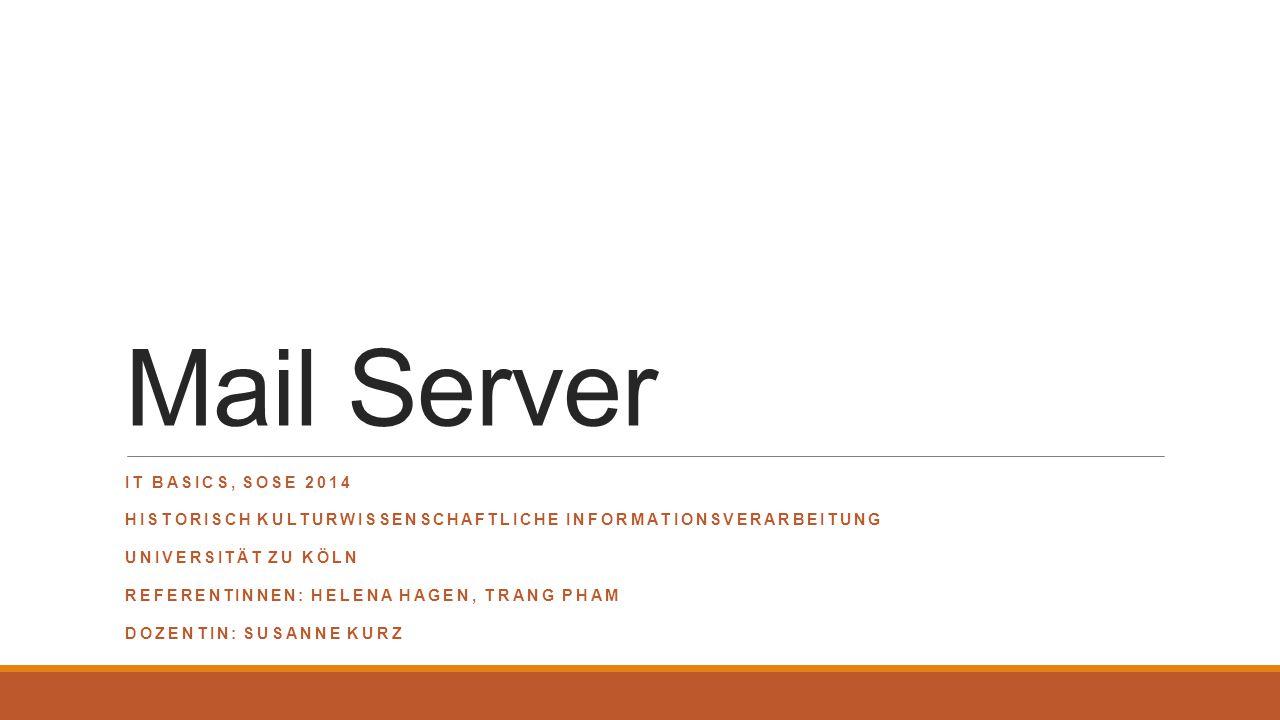 Mail Server IT BASICS, SOSE 2014 HISTORISCH KULTURWISSENSCHAFTLICHE INFORMATIONSVERARBEITUNG UNIVERSITÄT ZU KÖLN REFERENTINNEN: HELENA HAGEN, TRANG PH