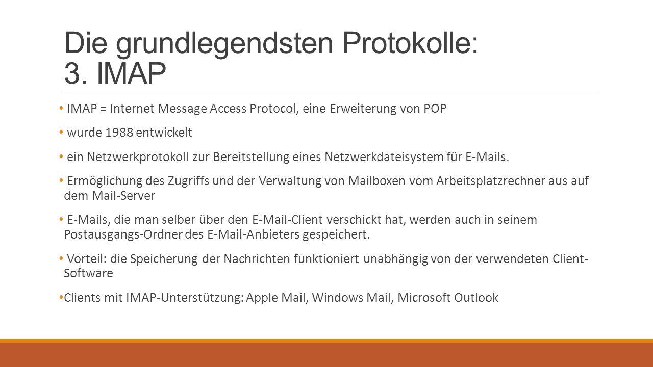 Die grundlegendsten Protokolle: 3. IMAP IMAP = Internet Message Access Protocol, eine Erweiterung von POP wurde 1988 entwickelt ein Netzwerkprotokoll