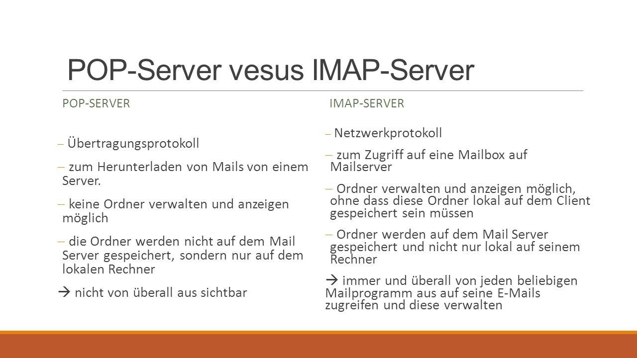 POP-Server vesus IMAP-Server POP-SERVER  Übertragungsprotokoll  zum Herunterladen von Mails von einem Server.  keine Ordner verwalten und anzeigen