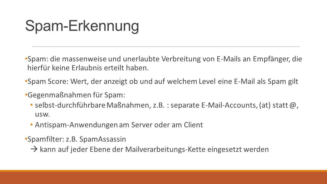Spam-Erkennung Spam: die massenweise und unerlaubte Verbreitung von E-Mails an Empfänger, die hierfür keine Erlaubnis erteilt haben. Spam Score: Wert,