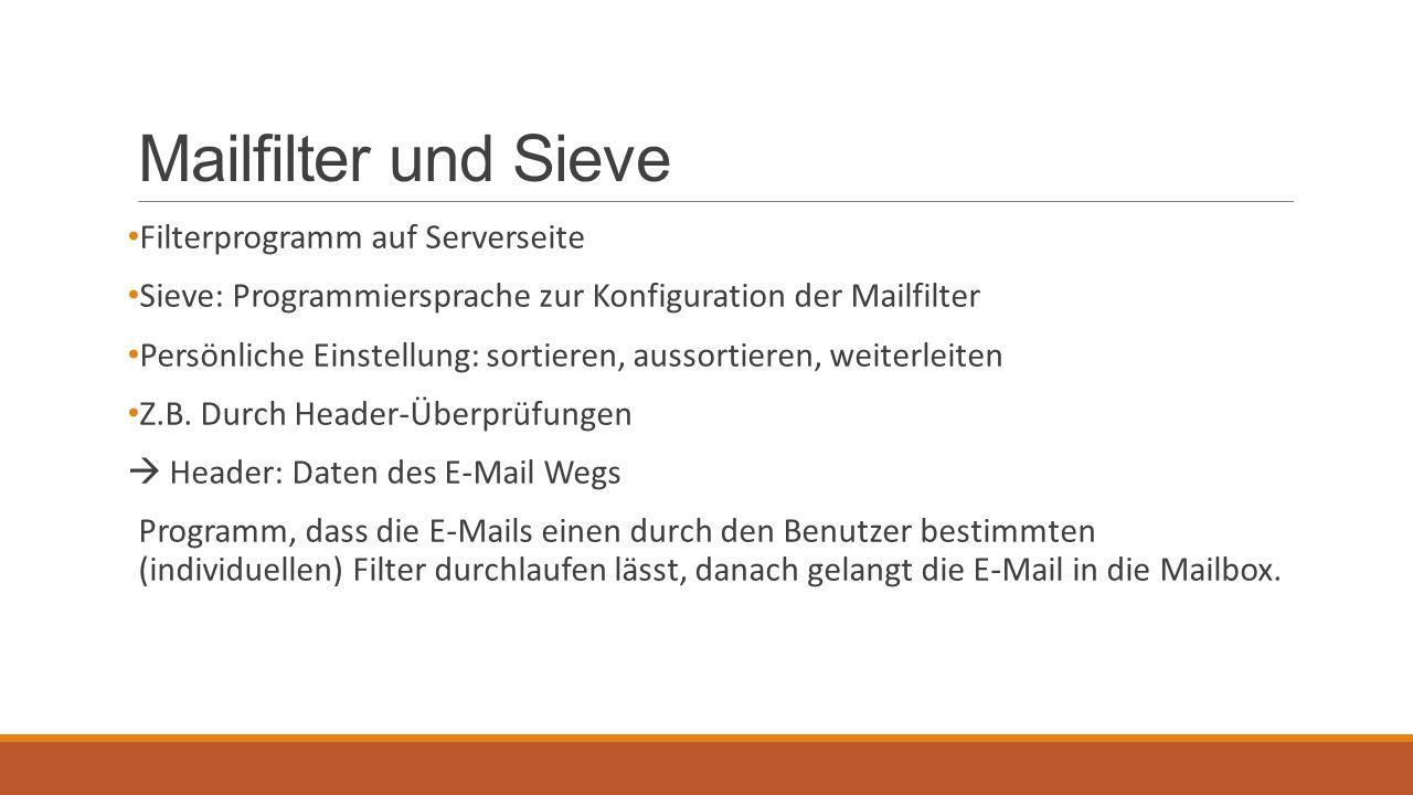 Mailfilter und Sieve Filterprogramm auf Serverseite Sieve: Programmiersprache zur Konfiguration der Mailfilter Persönliche Einstellung: sortieren, aus