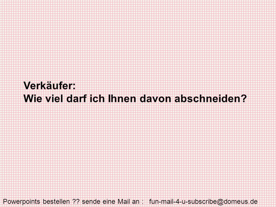 Powerpoints bestellen ?? sende eine Mail an : fun-mail-4-u-subscribe@domeus.de Blondine: 15 cm.