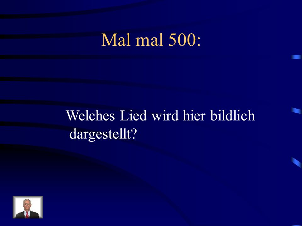 Antwort Mal mal 400: Auf der Mauer, auf der Lauer Auf der Mauer, auf der Lauer sitzt ne kleine Wanze.