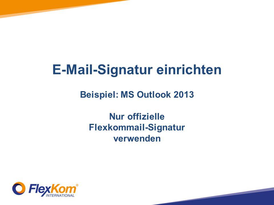 E-Mail-Signatur einrichten Beispiel: MS Outlook 2013 Nur offizielle Flexkommail-Signatur verwenden