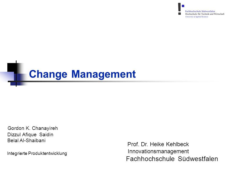 Change Management Prof. Dr. Heike Kehlbeck Innovationsmanagement Fachhochschule Südwestfalen Gordon K. Chanayireh Dizzul Afique Saidin Belal Al-Shaiba