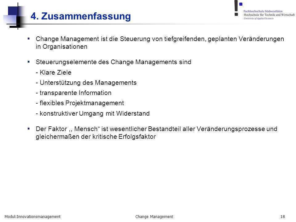 Modul:Innovationsmanagement Change Management 18 4. Zusammenfassung  Change Management ist die Steuerung von tiefgreifenden, geplanten Veränderungen