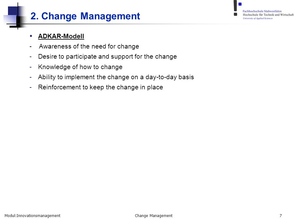 Modul:Innovationsmanagement Change Management 7 2. Change Management  ADKAR-Modell - Awareness of the need for change -Desire to participate and supp
