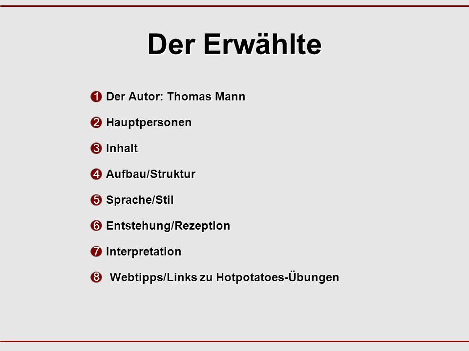Der Erwählte Der Autor: Thomas Mann Hauptpersonen Inhalt Aufbau/Struktur Sprache/Stil Entstehung/Rezeption Interpretation Webtipps/Links zu Hotpotatoes-Übungen 1 2 3 4 5 6 7 8