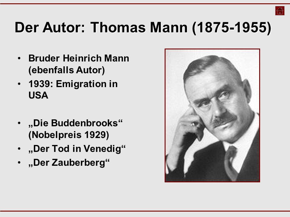 """Der Autor: Thomas Mann (1875-1955) Bruder Heinrich Mann (ebenfalls Autor) 1939: Emigration in USA """"Die Buddenbrooks (Nobelpreis 1929) """"Der Tod in Venedig """"Der Zauberberg"""