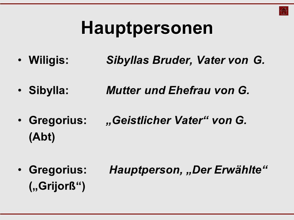 """Hauptpersonen Wiligis: Sibyllas Bruder, Vater von G. Sibylla: Mutter und Ehefrau von G. Gregorius:""""Geistlicher Vater"""" von G. (Abt) Gregorius: Hauptper"""