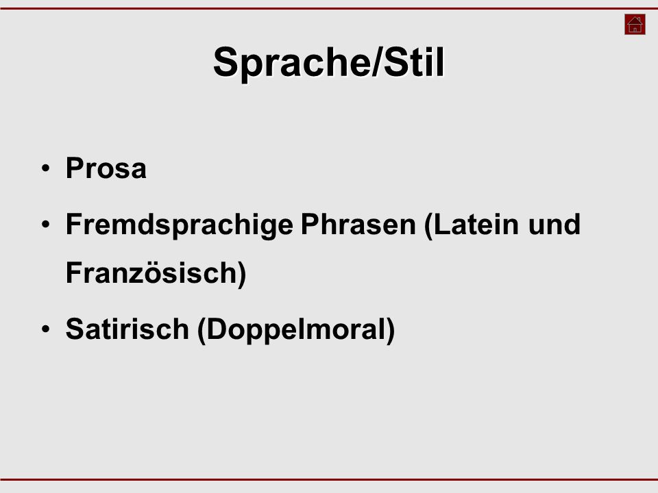 Sprache/Stil Prosa Fremdsprachige Phrasen (Latein und Französisch) Satirisch (Doppelmoral)