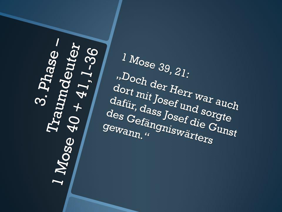"""3. Phase – Traumdeuter 1 Mose 40 + 41,1-36 1 Mose 39, 21: """"Doch der Herr war auch dort mit Josef und sorgte dafür, dass Josef die Gunst des Gefängnisw"""