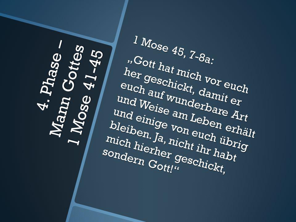 """4. Phase – Mann Gottes 1 Mose 41-45 1 Mose 45, 7-8a: """"Gott hat mich vor euch her geschickt, damit er euch auf wunderbare Art und Weise am Leben erhält"""