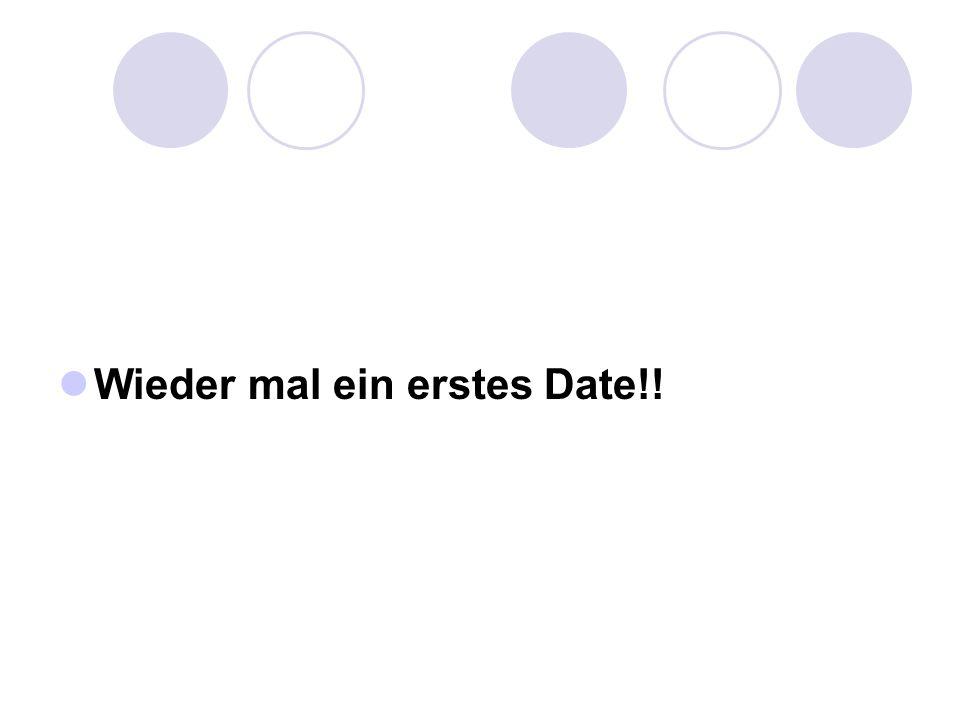 Wieder mal ein erstes Date!!