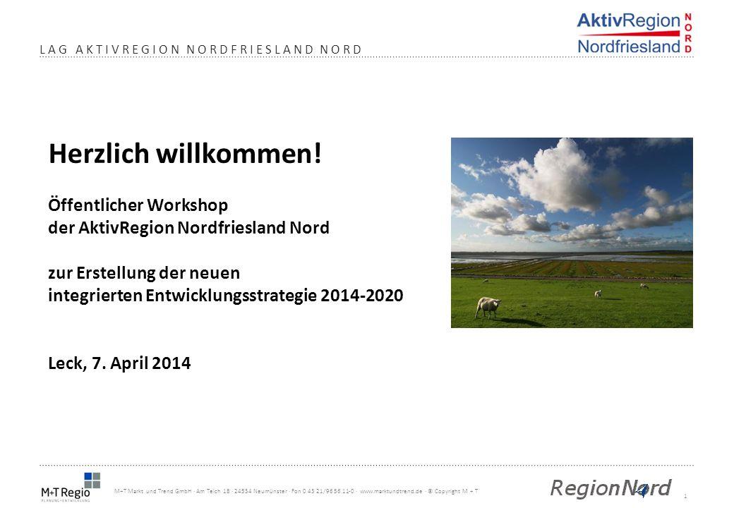 1 M+T Markt und Trend GmbH · Am Teich 18 · 24534 Neumünster · Fon 0 43 21/96 56 11-0 · www.marktundtrend.de · © Copyright M + T LAG AKTIVREGION NORDFR