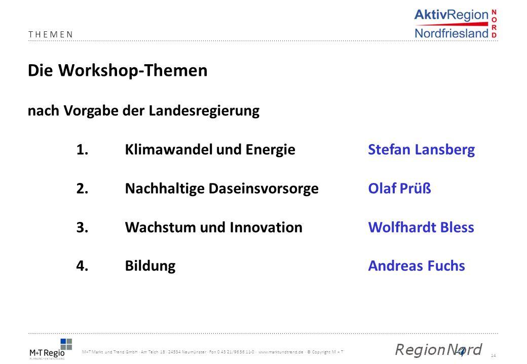 14 M+T Markt und Trend GmbH · Am Teich 18 · 24534 Neumünster · Fon 0 43 21/96 56 11-0 · www.marktundtrend.de · © Copyright M + T Die Workshop-Themen n